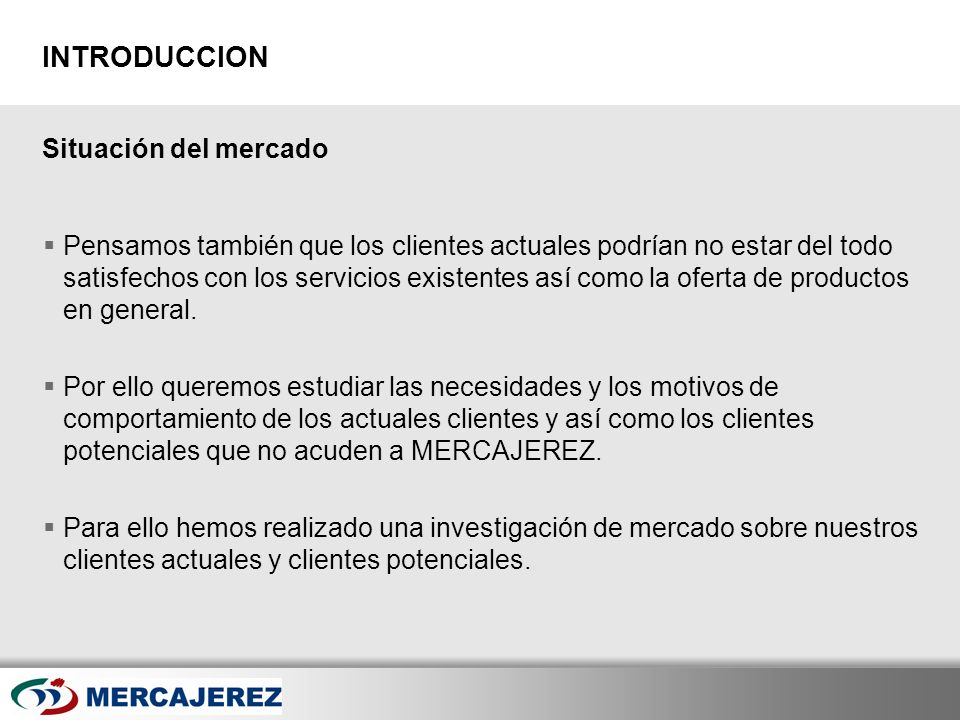 Here comes your footer Page 44 CONCLUSIONES CLIENTES ACTUALES MERCAJEREZ Los clientes actuales de MERCAJEREZ provienen en su mayor parte de Jerez 76,7%, del resto de la Provincia y sur de Sevilla un 23,7%.