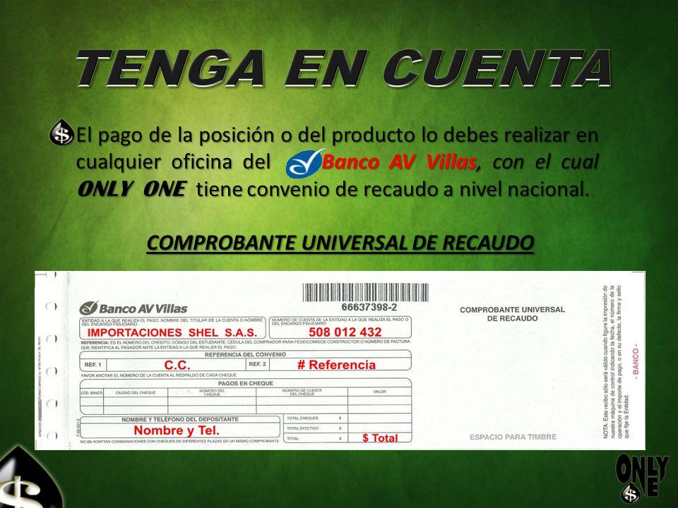 El pago de la posición o del producto lo debes realizar en cualquier oficina del Banco AV Villas, con el cual ONLY ONE tiene convenio de recaudo a niv