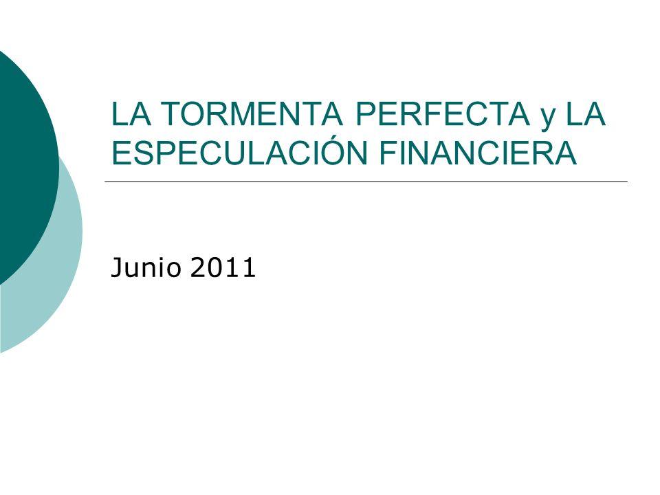LA TORMENTA PERFECTA y LA ESPECULACIÓN FINANCIERA Junio 2011