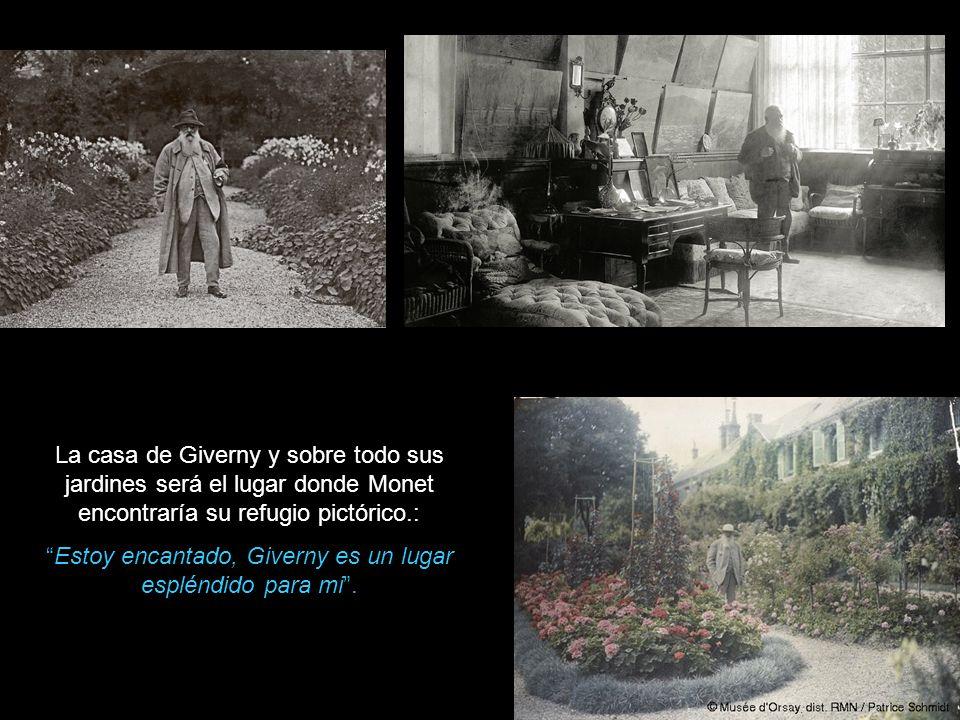 La casa de Giverny y sobre todo sus jardines será el lugar donde Monet encontraría su refugio pictórico.: Estoy encantado, Giverny es un lugar espléndido para mi.