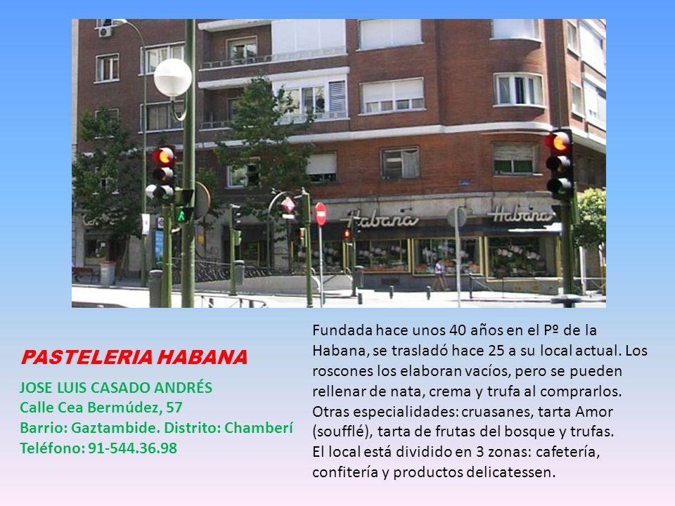 PASTELERIA HABANA JOSE LUIS CASADO ANDRÉS Calle Cea Bermúdez, 57 Barrio: Gaztambide.