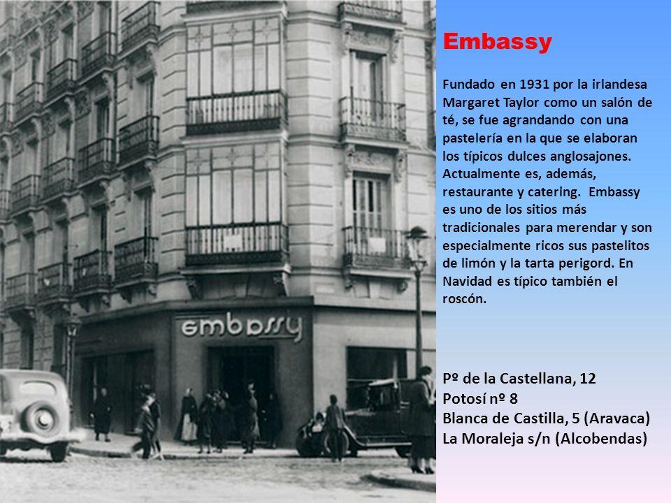 Embassy Fundado en 1931 por la irlandesa Margaret Taylor como un salón de té, se fue agrandando con una pastelería en la que se elaboran los típicos dulces anglosajones.