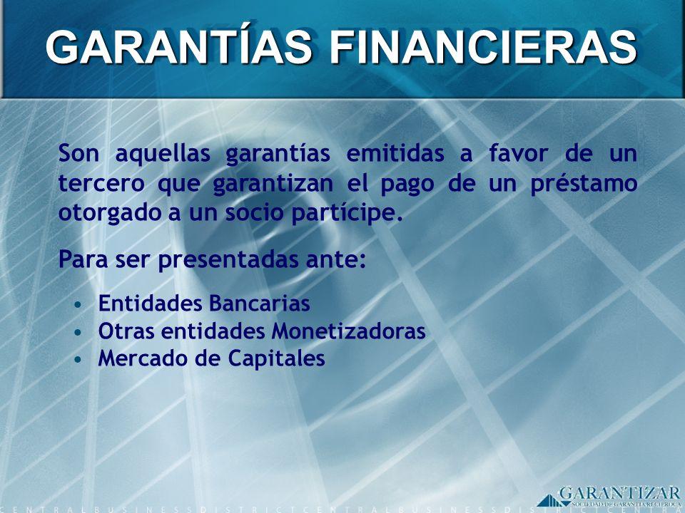Son aquellas garantías emitidas a favor de un tercero que garantizan el pago de un préstamo otorgado a un socio partícipe. Para ser presentadas ante: