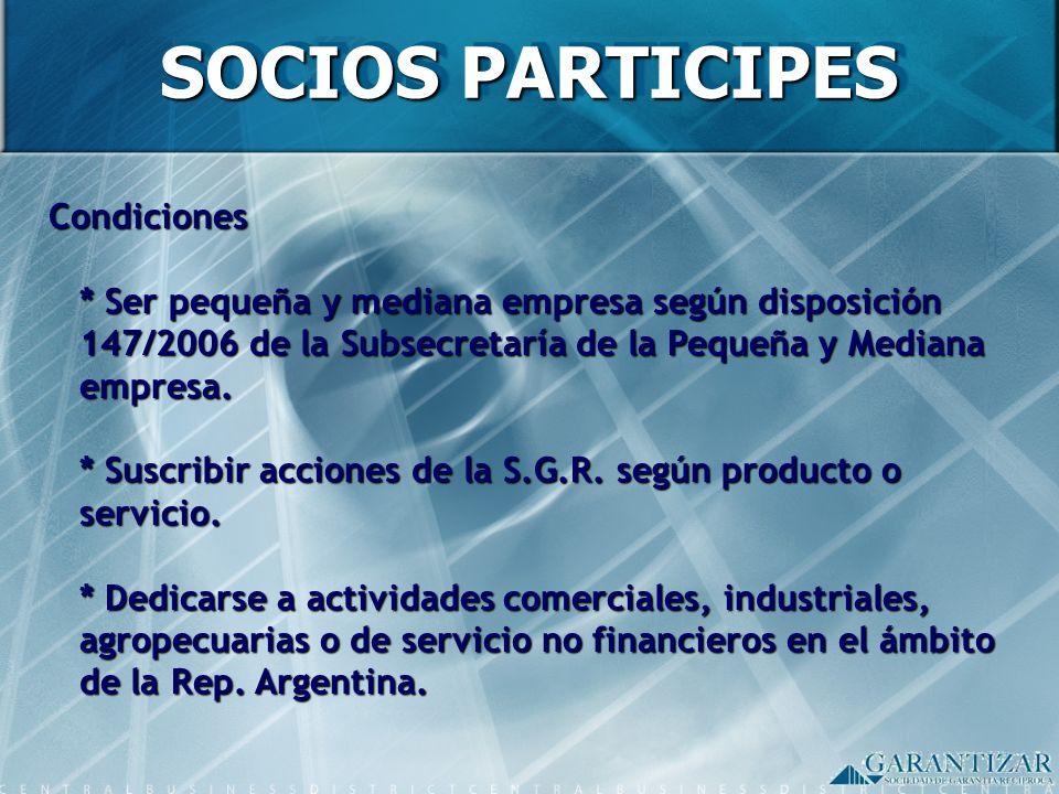 SOCIOS PARTICIPES Condiciones * Ser pequeña y mediana empresa según disposición 147/2006 de la Subsecretaría de la Pequeña y Mediana empresa. * Suscri