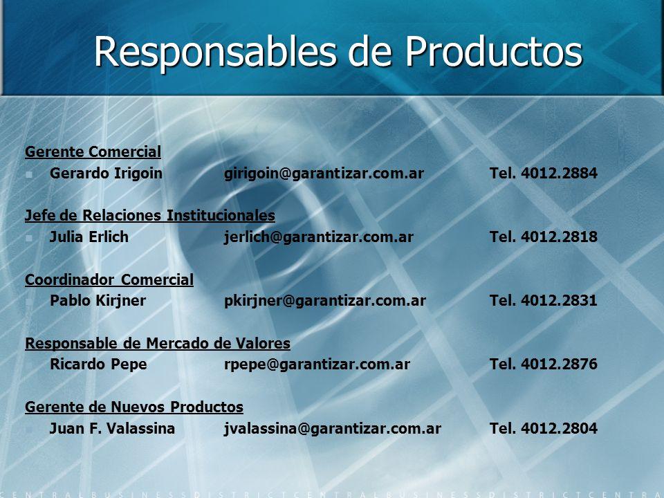 Responsables de Productos Gerente Comercial Gerardo Irigoingirigoin@garantizar.com.arTel. 4012.2884 Jefe de Relaciones Institucionales Julia Erlichjer
