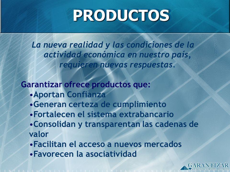 La nueva realidad y las condiciones de la actividad económica en nuestro país, requieren nuevas respuestas. Garantizar ofrece productos que: Aportan C