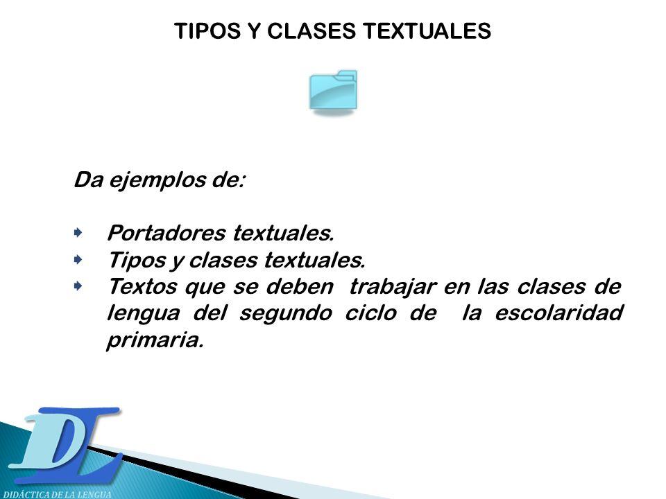 Da ejemplos de: Portadores textuales. Tipos y clases textuales. Textos que se deben trabajar en las clases de lengua del segundo ciclo de la escolarid
