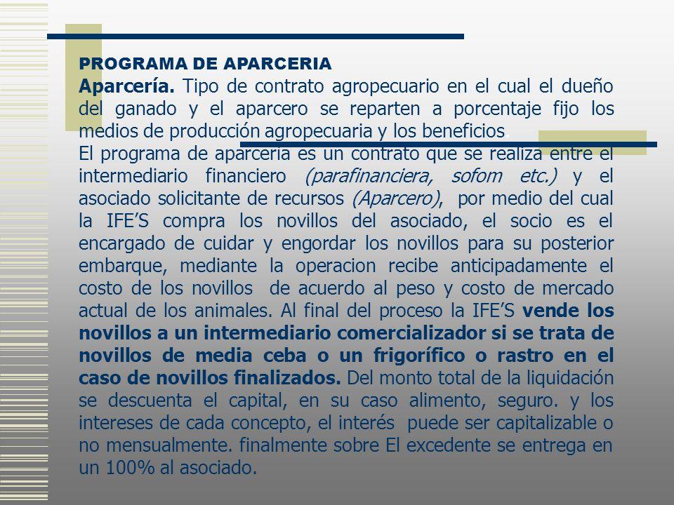 PROGRAMA DE APARCERIA Aparcería. Tipo de contrato agropecuario en el cual el dueño del ganado y el aparcero se reparten a porcentaje fijo los medios d