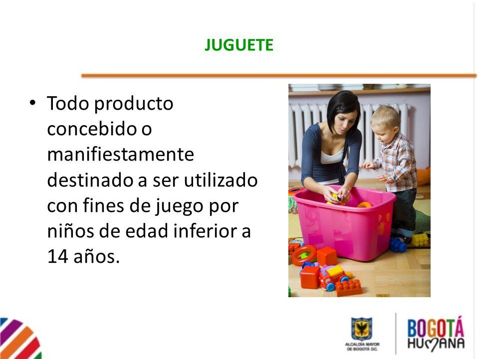 JUGUETE Todo producto concebido o manifiestamente destinado a ser utilizado con fines de juego por niños de edad inferior a 14 años.