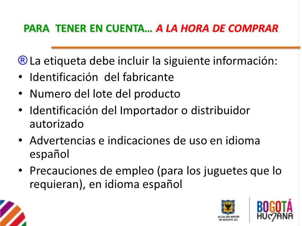 ® La etiqueta debe incluir la siguiente información: Identificación del fabricante Numero del lote del producto Identificación del Importador o distri