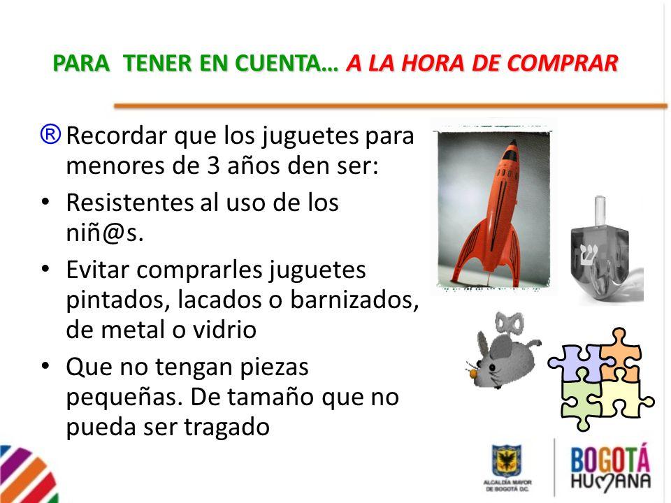 ® Recordar que los juguetes para menores de 3 años den ser: Resistentes al uso de los niñ@s. Evitar comprarles juguetes pintados, lacados o barnizados