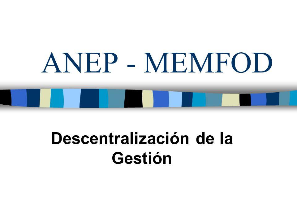 ANEP - MEMFOD Descentralización de la Gestión