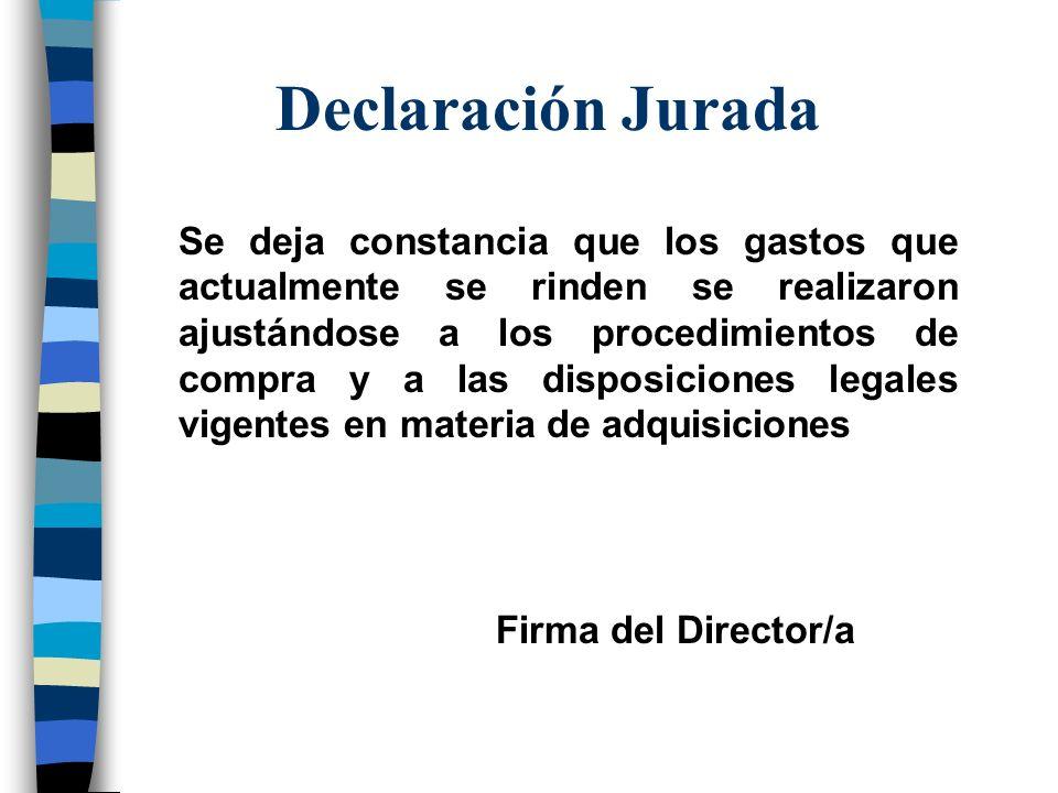 Declaración Jurada Se deja constancia que los gastos que actualmente se rinden se realizaron ajustándose a los procedimientos de compra y a las dispos