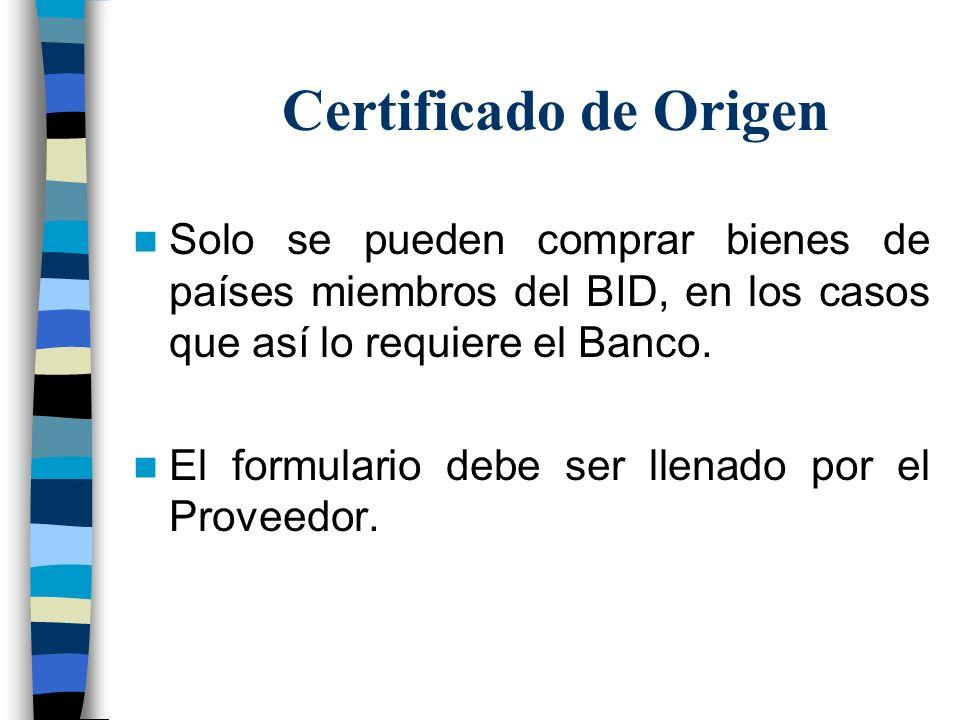 Certificado de Origen Solo se pueden comprar bienes de países miembros del BID, en los casos que así lo requiere el Banco. El formulario debe ser llen