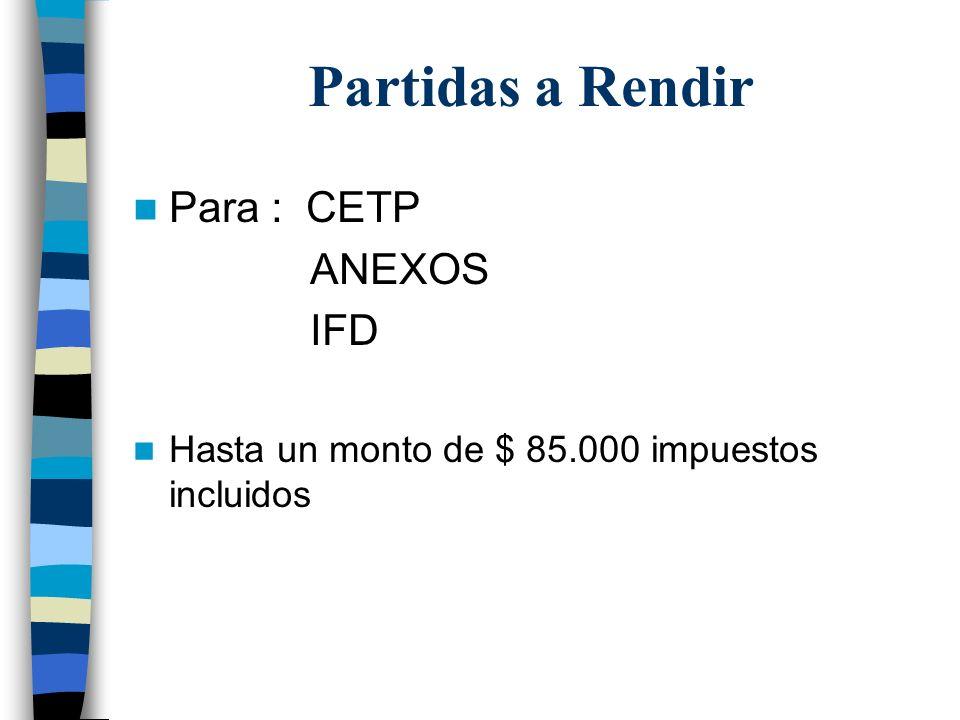Partidas a Rendir Para : CETP ANEXOS IFD Hasta un monto de $ 85.000 impuestos incluidos