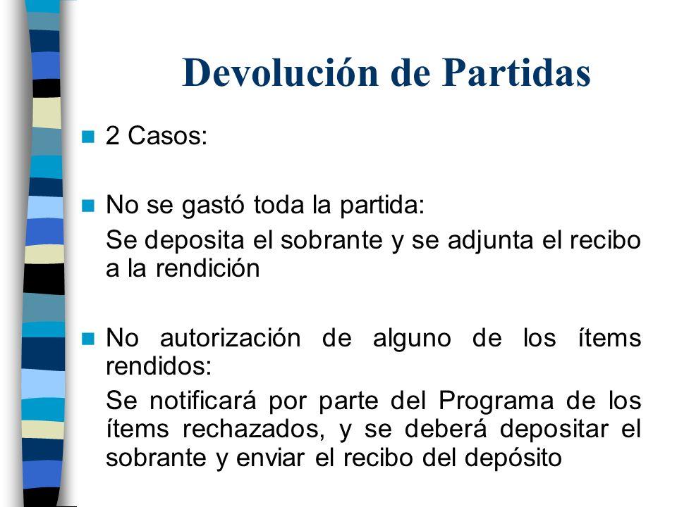 Devolución de Partidas 2 Casos: No se gastó toda la partida: Se deposita el sobrante y se adjunta el recibo a la rendición No autorización de alguno d