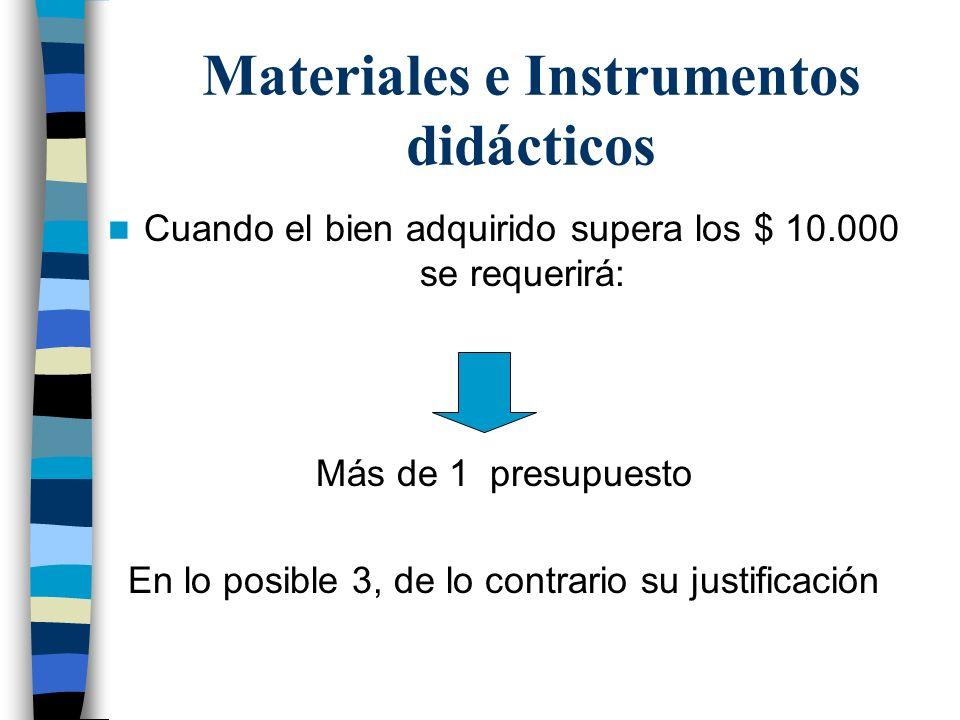Materiales e Instrumentos didácticos Cuando el bien adquirido supera los $ 10.000 se requerirá: Más de 1 presupuesto En lo posible 3, de lo contrario
