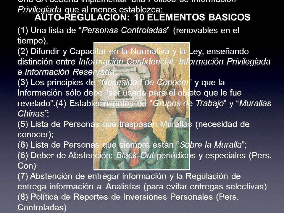 2 AUTO-REGULACIÓN: 10 ELEMENTOS BASICOS Una SA debería implementar una Política de Información Privilegiada que al menos establezca: (1) Una lista de Personas Controladas (renovables en el tiempo).