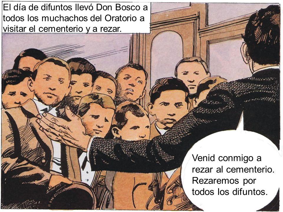 El día de difuntos llevó Don Bosco a todos los muchachos del Oratorio a visitar el cementerio y a rezar. Venid conmigo a rezar al cementerio. Rezaremo