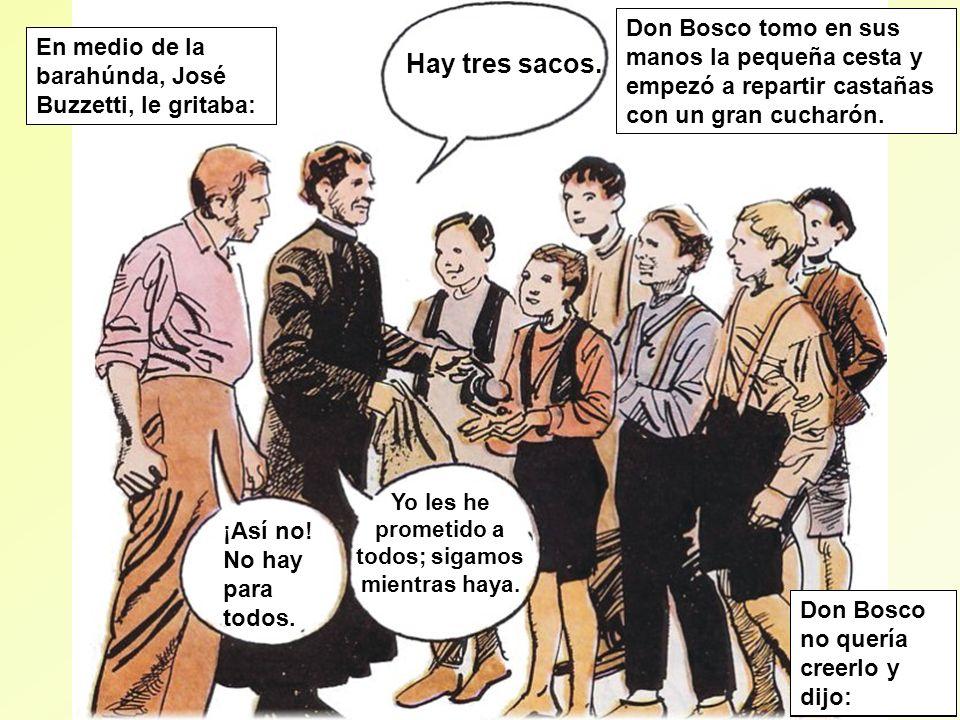 Don Bosco tomo en sus manos la pequeña cesta y empezó a repartir castañas con un gran cucharón. En medio de la barahúnda, José Buzzetti, le gritaba: ¡