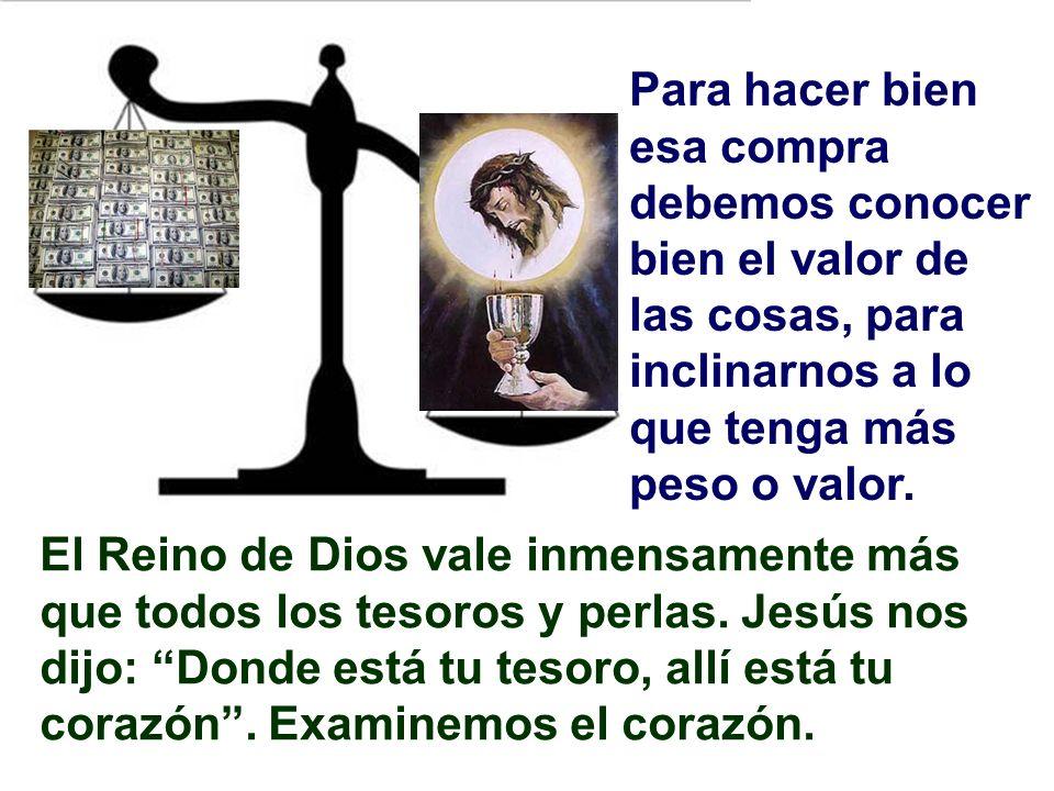Buscar el Reino de Dios no es algo teórico, sino que se deben poner los medios prácticos. Al hablar de la perla nos habla Jesús de saber comprar. Para