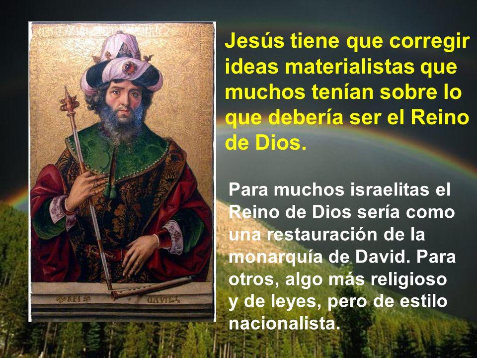 Jesús tiene que corregir ideas materialistas que muchos tenían sobre lo que debería ser el Reino de Dios.
