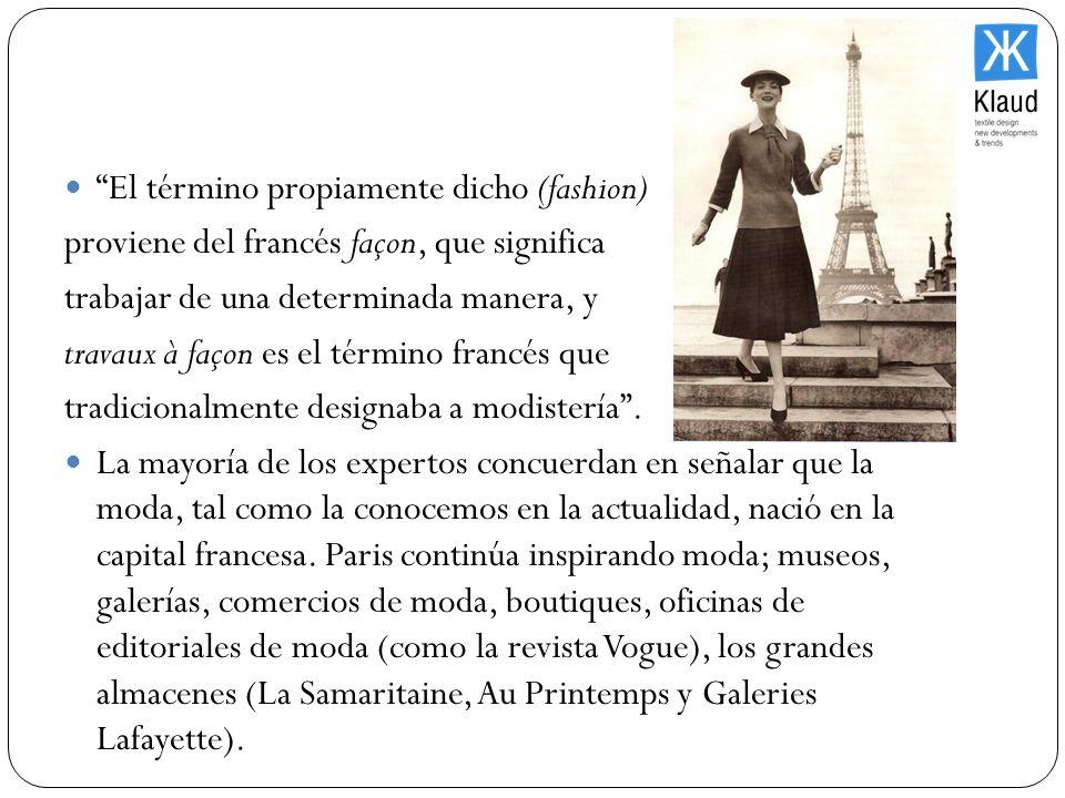 El término propiamente dicho (fashion) proviene del francés façon, que significa trabajar de una determinada manera, y travaux à façon es el término f