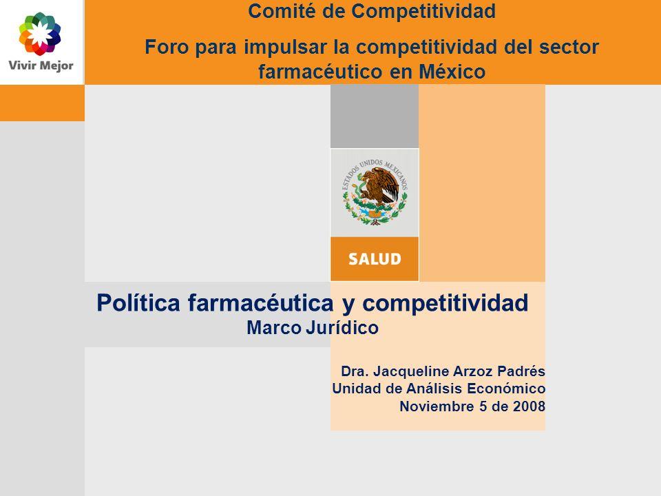 COMISIÓN FEDERAL PARA LA PROTECCIÓN CONTRA RIESGOS SANITARIOS Contenido 1.Objetivos de política 2.Política farmacéutica y competitividad 3.Elementos relevantes para el marco jurídico