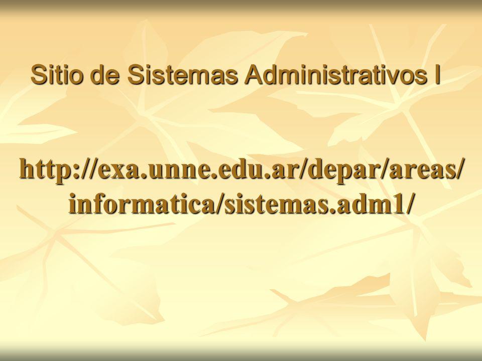 http://exa.unne.edu.ar/depar/areas/ informatica/sistemas.adm1/ Sitio de Sistemas Administrativos I
