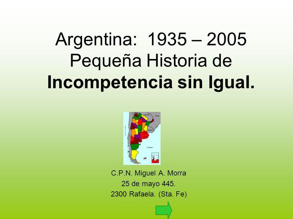 Argentina: 1935 – 2005 Pequeña Historia de Incompetencia sin Igual.