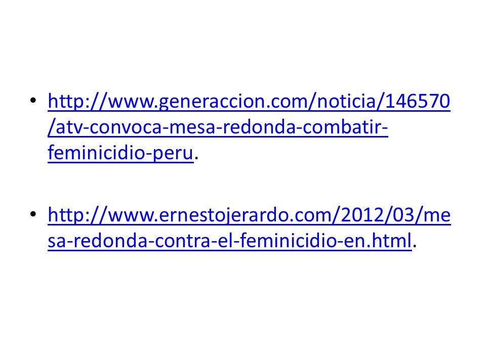 http://www.generaccion.com/noticia/146570 /atv-convoca-mesa-redonda-combatir- feminicidio-peru.