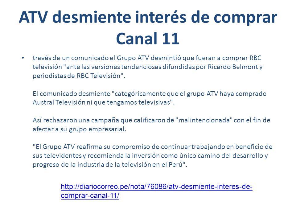 Grupo ATV aclara: no queremos comprar RBC Televisión através de un comunicado de prensa, el Grupo ATV desmintió categóricamente la compra de Austral Televisión y que tengan alguna relación o interés en adquirir la frecuencia 11 de Lima.
