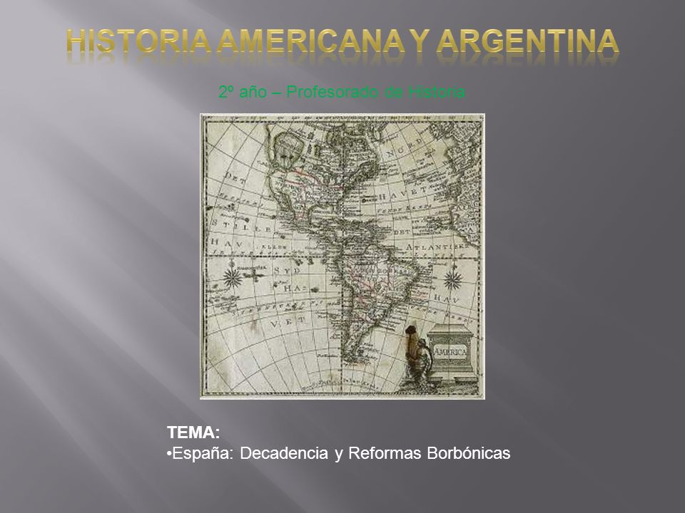2º año – Profesorado de Historia TEMA: España: Decadencia y Reformas Borbónicas