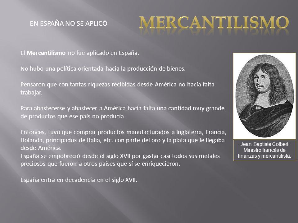 DECADENCIA DE ESPAÑA MERCANTILISMO ESPAÑA POTENCIA ESPAÑA EN DECADENCIA FRANCIA POTENCIA INGLATERRA POTENCIA 1501 1601 1701 1801 Siglo XVISiglo XVIISiglo XVIII