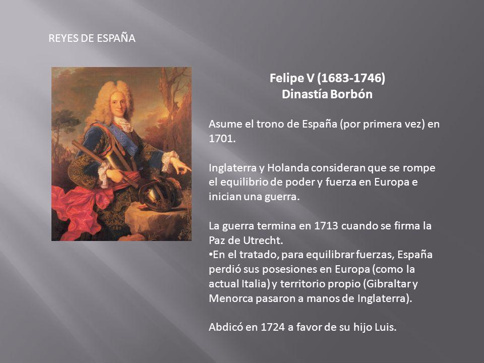 REYES DE ESPAÑA Luis I (1707-1724) Dinastía Borbón Asume el trono de España en 1724.