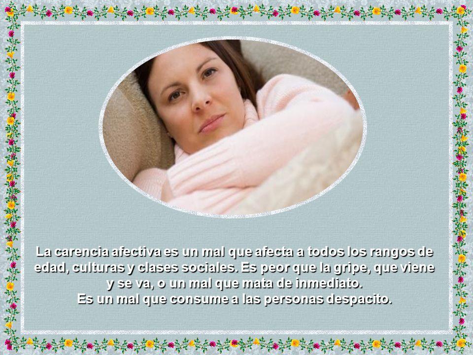 La carencia afectiva es un mal que afecta a todos los rangos de edad, culturas y clases sociales.
