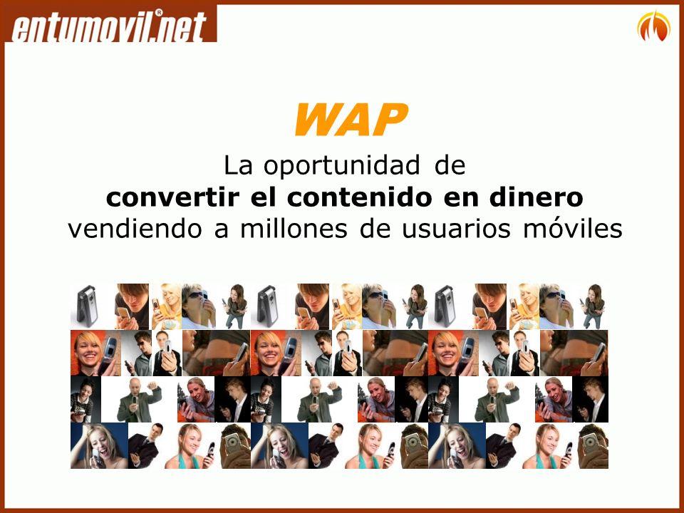 WAP La oportunidad de convertir el contenido en dinero vendiendo a millones de usuarios móviles