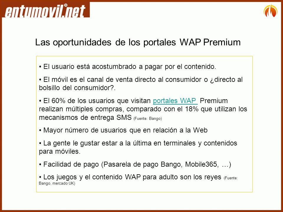 Las oportunidades de los portales WAP Premium El usuario está acostumbrado a pagar por el contenido.