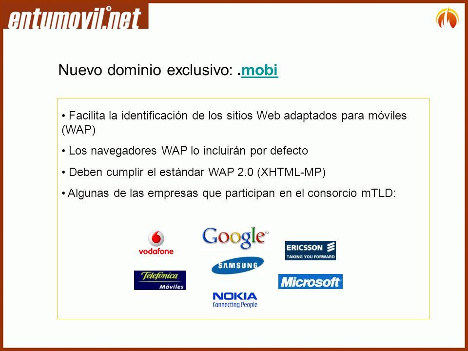 Facilita la identificación de los sitios Web adaptados para móviles (WAP) Los navegadores WAP lo incluirán por defecto Deben cumplir el estándar WAP 2.0 (XHTML-MP) Algunas de las empresas que participan en el consorcio mTLD: Nuevo dominio exclusivo:.mobimobi