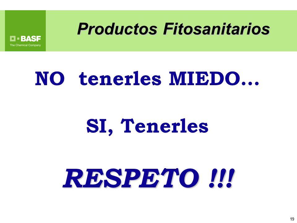19 NO tenerles MIEDO… SI, Tenerles RESPETO !!! Productos Fitosanitarios
