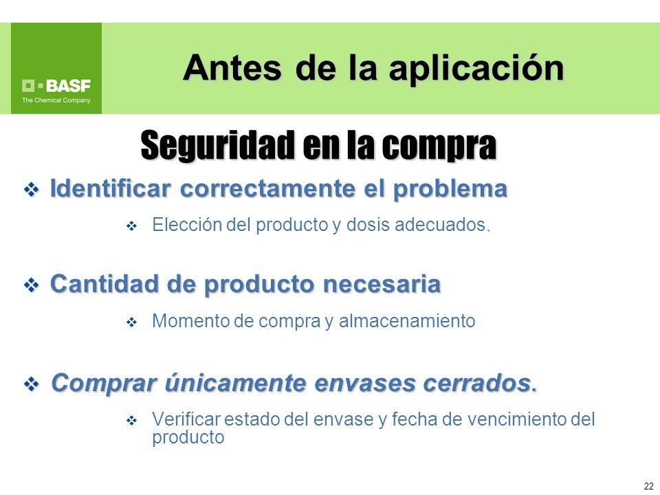 22 Antes de la aplicación Identificar correctamente el problema Identificar correctamente el problema. Elección del producto y dosis adecuados. Cantid