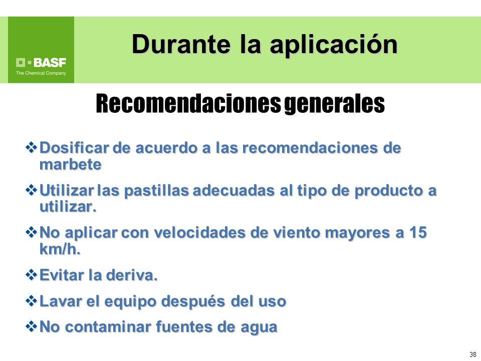 38 Durante la aplicación Recomendaciones generales Dosificar de acuerdo a las recomendaciones de marbete Dosificar de acuerdo a las recomendaciones de