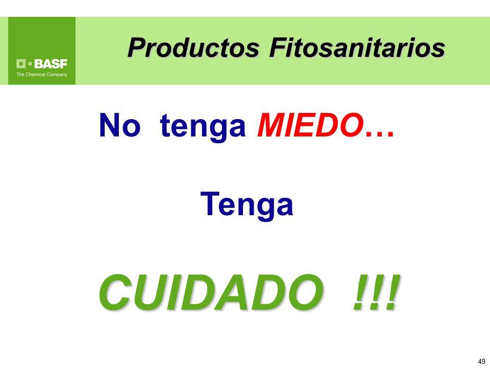 49 No tenga MIEDO… Tenga CUIDADO !!! Productos Fitosanitarios