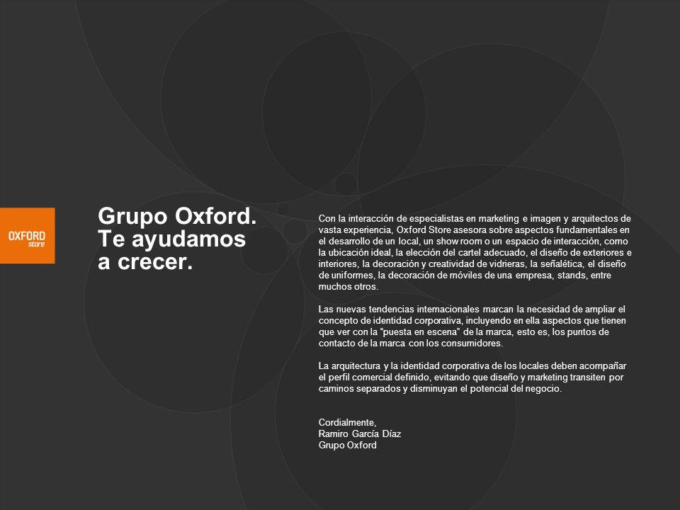 Grupo Oxford. Te ayudamos a crecer. Con la interacción de especialistas en marketing e imagen y arquitectos de vasta experiencia, Oxford Store asesora