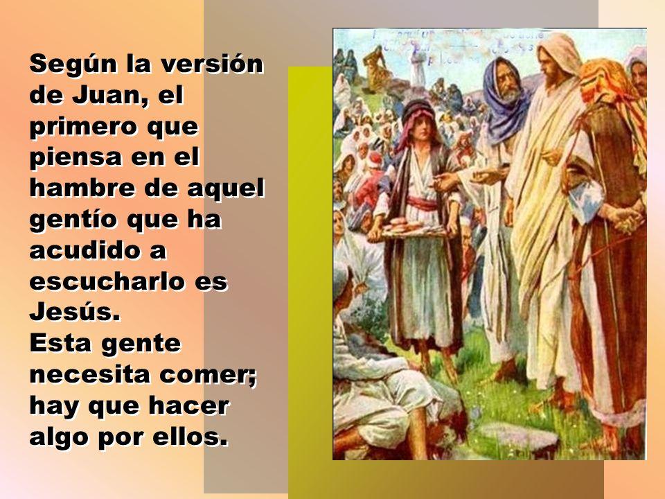 Seguramente, les conmovía pensar que aquel hombre de Dios se había preocupado de alimentar a una muchedumbre que se había quedado sin lo necesario para comer.