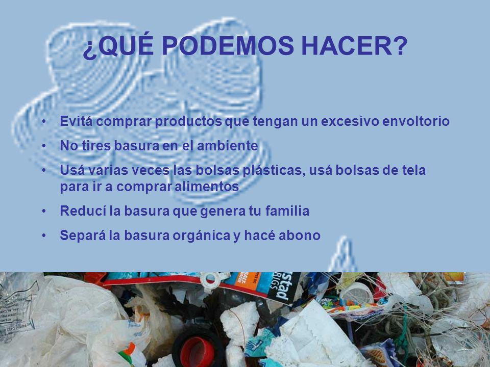 ¿QUÉ PODEMOS HACER? Evitá comprar productos que tengan un excesivo envoltorio No tires basura en el ambiente Usá varias veces las bolsas plásticas, us
