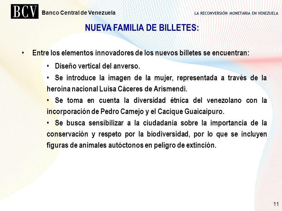 LA RECONVERSIÓN MONETARIA EN VENEZUELA Banco Central de Venezuela 11 NUEVA FAMILIA DE BILLETES: Entre los elementos innovadores de los nuevos billetes