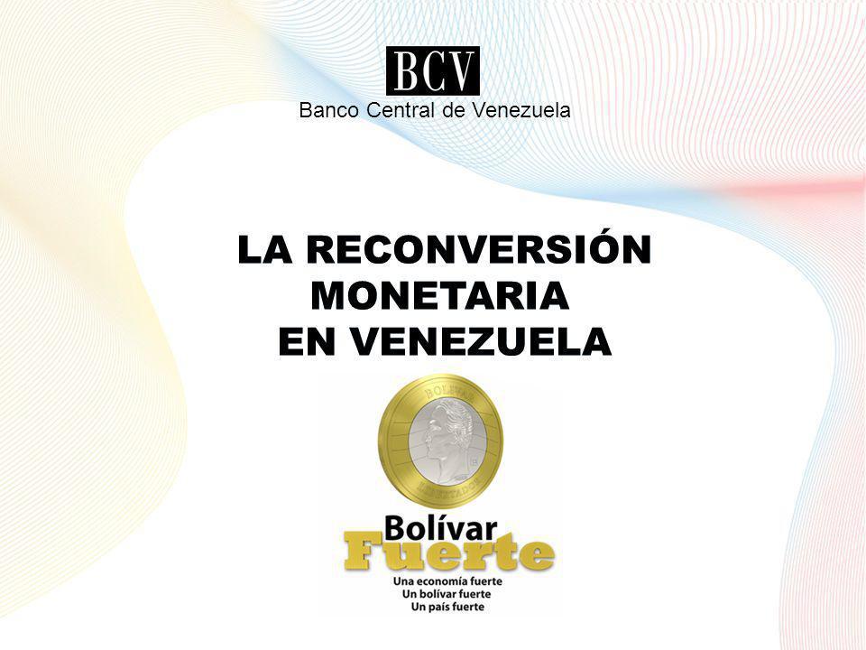 LA RECONVERSIÓN MONETARIA EN VENEZUELA Banco Central de Venezuela 2 LA RECONVERSIÓN MONETARIA EN VENEZUELA LA RECONVERSIÓN MONETARIA EN VENEZUELA LA R