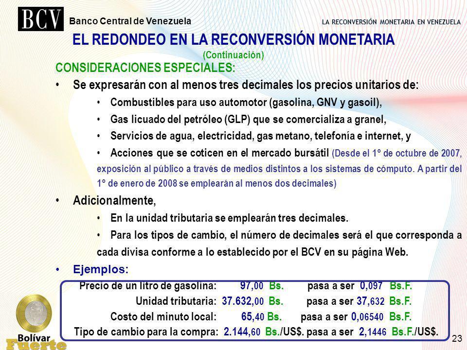 LA RECONVERSIÓN MONETARIA EN VENEZUELA Banco Central de Venezuela 23 EL REDONDEO EN LA RECONVERSIÓN MONETARIA (Continuación) CONSIDERACIONES ESPECIALE
