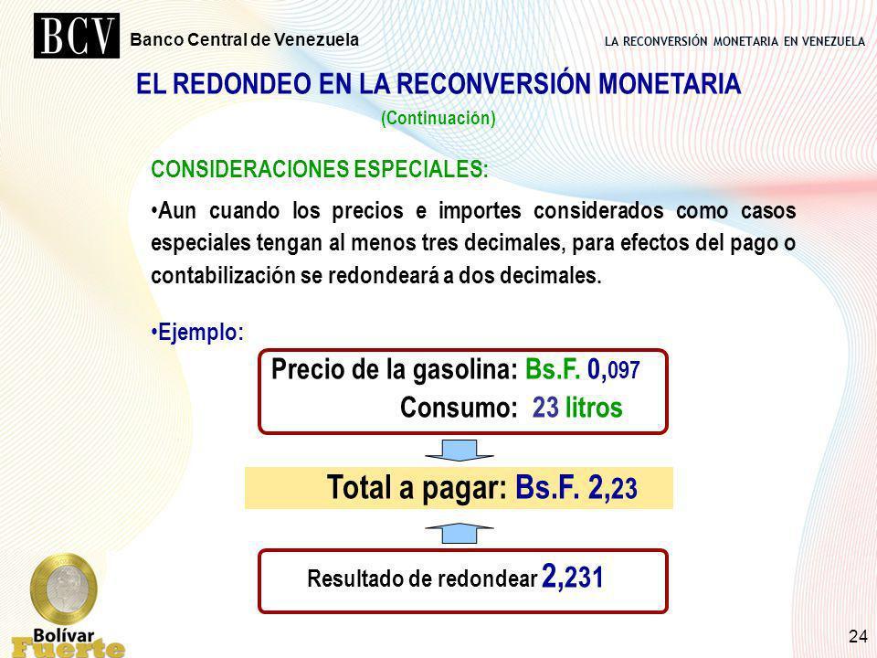 LA RECONVERSIÓN MONETARIA EN VENEZUELA Banco Central de Venezuela 24 EL REDONDEO EN LA RECONVERSIÓN MONETARIA (Continuación) CONSIDERACIONES ESPECIALE